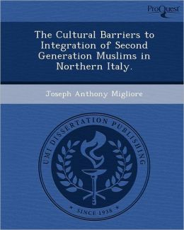 The Cultural Barriers to Integration of Second Generation Muslims in Northern Italy.