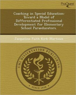 Coaching in Special Education: Toward a Model of Differentiated Professional Development for Elementary School Paraeducators.