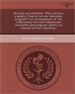 Beyond accreditation: What defines a quality funeral service education program? An investigation of the relationship between educational correlates and program quality in funeral service education.