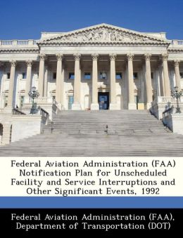 Federal Aviation Administration (FAA) Notification Plan for Unscheduled Facility and Service Interruptions and Other Significant Events, 1992
