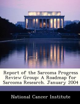 Report of the Sarcoma Progress Review Group: A Roadmap for Sarcoma Research. January 2004