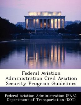 Federal Aviation Administration Civil Aviation Security Program Guidelines