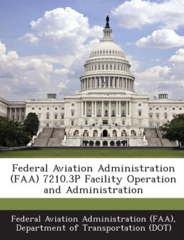 Federal Aviation Administration (FAA) 7210.3P Facility Operation and Administration