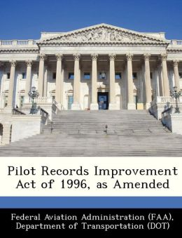 Pilot Records Improvement Act of 1996, as Amended