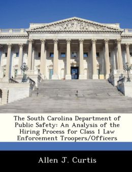 The South Carolina Department of Public Safety: An Analysis of the Hiring Process for Class 1 Law Enforcement Troopers/Officers