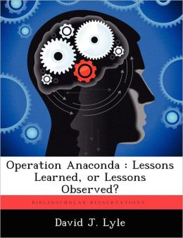 Operation Anaconda: Lessons Learned, or Lessons Observed?