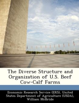 The Diverse Structure and Organization of U.S. Beef Cow-Calf Farms