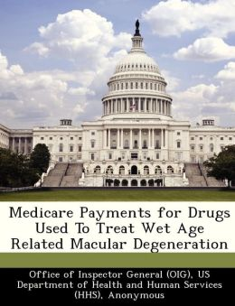 Medicare Payments for Drugs Used To Treat Wet Age Related Macular Degeneration