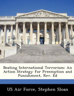 Beating International Terrorism: An Action Strategy for Preemption and Punishment, Rev. Ed