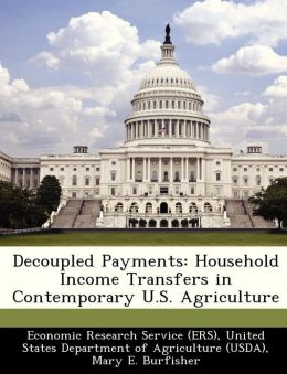 Decoupled Payments: Household Income Transfers in Contemporary U.S. Agriculture
