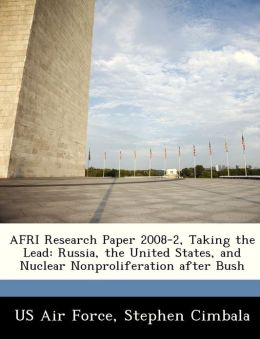 AFRI Research Paper 2008-2, Taking the Lead: Russia, the United States, and Nuclear Nonproliferation after Bush