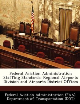 Federal Aviation Administration Staffing Standards: Regional Airports Division and Airports District Offices