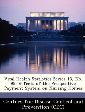 Vital Health Statistics Series 13, No. 98: Effects of the Prospective Payment System on Nursing Homes