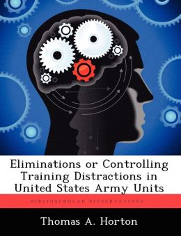 Eliminations or Controlling Training Distractions in United States Army Units