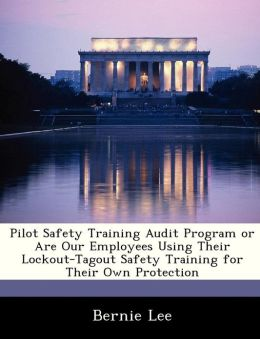 Pilot Safety Training Audit Program or Are Our Employees Using Their Lockout-Tagout Safety Training for Their Own Protection