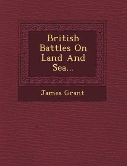 British Battles On Land And Sea...