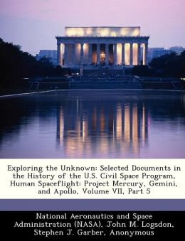 Exploring the Unknown: Selected Documents in the History of the U.S. Civil Space Program, Human Spaceflight: Project Mercury, Gemini, and Apollo, Volume VII, Part 5