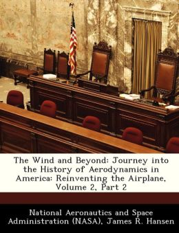 The Wind and Beyond: Journey into the History of Aerodynamics in America: Reinventing the Airplane, Volume 2, Part 2