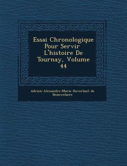 Essai Chronologique Pour Servir L'Histoire de Tournay, Volume 44