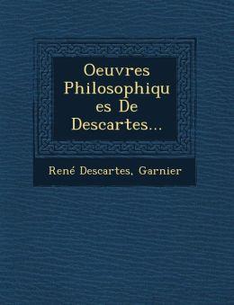 Oeuvres Philosophiques De Descartes...