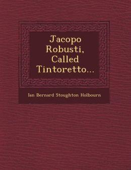 Jacopo Robusti, Called Tintoretto...