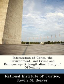 Intersection of Genes, the Environment, and Crime and Delinquency: A Longitudinal Study of Offending