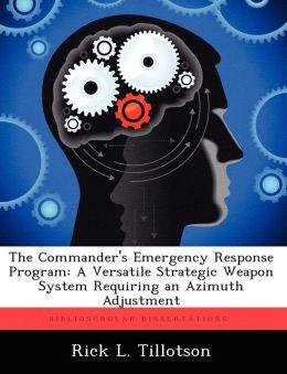 The Commander's Emergency Response Program: A Versatile Strategic Weapon System Requiring an Azimuth Adjustment