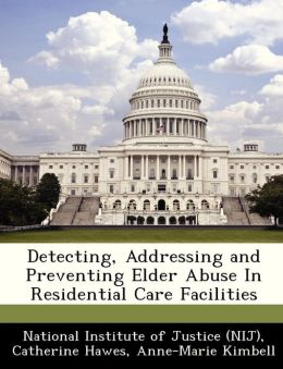 Detecting, Addressing and Preventing Elder Abuse In Residential Care Facilities