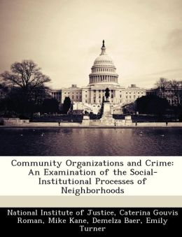Community Organizations and Crime: An Examination of the Social-Institutional Processes of Neighborhoods