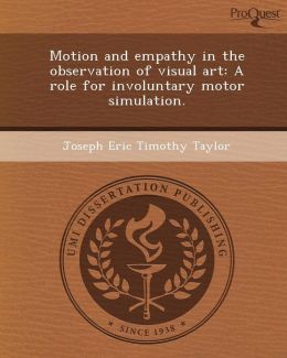Motion and empathy in the observation of visual art: A role for involuntary motor simulation.