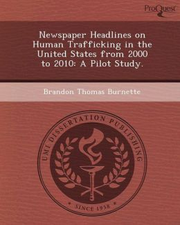 Newspaper Headlines on Human Trafficking in the United States from 2000 to 2010: A Pilot Study.