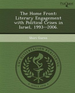 The Home Front: Literary Engagement with Political Crises in Israel, 1993--2006.