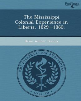 The Mississippi Colonial Experience in Liberia, 1829--1860.