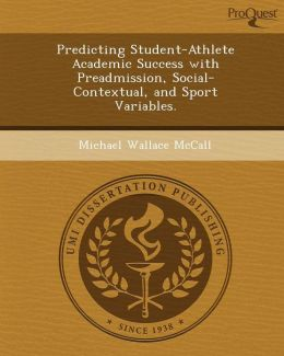 Predicting Student-Athlete Academic Success with Preadmission, Social-Contextual, and Sport Variables.