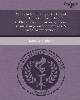 Stakeholder, organizational and environmental influences on nursing home regulatory enforcement: A new perspective.
