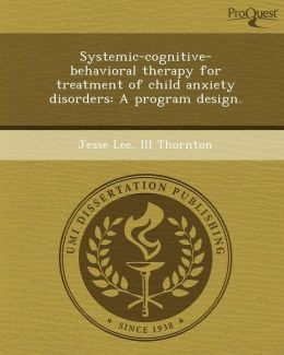 Systemic-cognitive-behavioral therapy for treatment of child anxiety disorders: A program design.