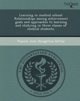 Learning in medical school: Relationships among achievement goals and approaches to learning and studying in three classes of medical students.