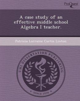 A case study of an effective middle school Algebra I teacher.