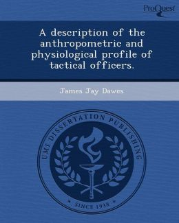 A description of the anthropometric and physiological profile of tactical officers.