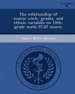 The relationship of course work, grades, and ethnic variables on 10th-grade math FCAT scores.
