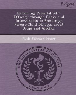 Enhancing Parental Self-Efficacy through Behavioral Intervention to Encourage Parent-Child Dialogue about Drugs and Alcohol.