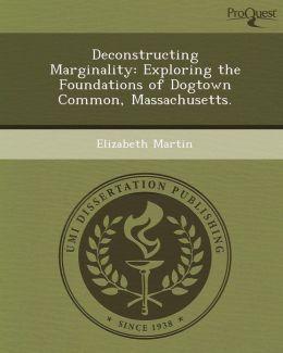Deconstructing Marginality: Exploring the Foundations of Dogtown Common, Massachusetts.