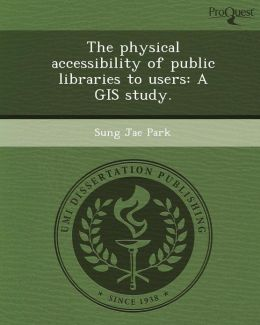 The physical accessibility of public libraries to users: A GIS study.