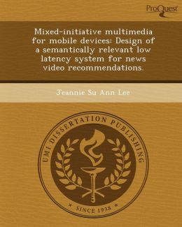 Mixed-initiative multimedia for mobile devices: Design of a semantically relevant low latency system for news video recommendations.