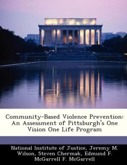 Community-Based Violence Prevention: An Assessment of Pittsburgh's One Vision One Life Program