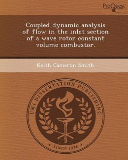 Coupled dynamic analysis of flow in the inlet section of a wave rotor constant volume combustor.