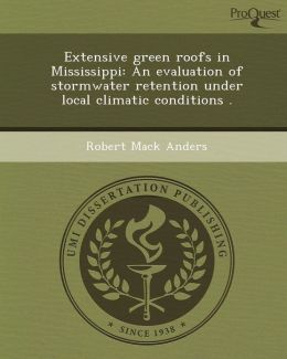 Extensive green roofs in Mississippi: An evaluation of stormwater retention under local climatic conditions .