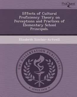 Effects of Cultural Proficiency Theory on Perceptions and Practices of Elementary School Principals.