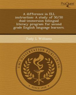 A difference in ELL instruction: A study of 50/50 dual-immersion bilingual literacy program for second grade English language learners.