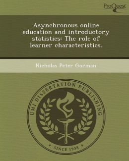 Asynchronous online education and introductory statistics: The role of learner characteristics.